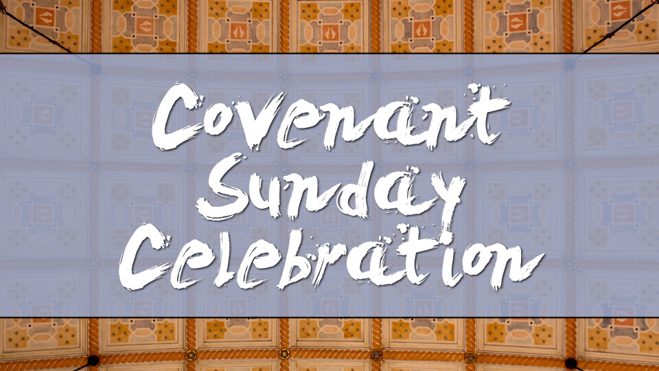 Covenant Sunday Celebration